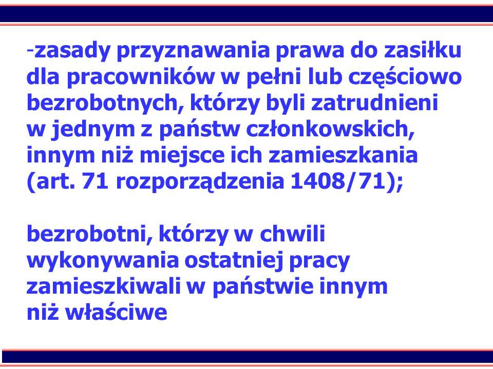 5 - -zasady przyznawania prawa do zasiłku dla pracowników w pełni lub częściowo bezrobotnych, którzy byli zatrudnieni w jednym z państw członkowskich,