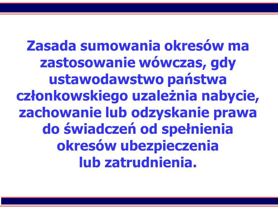 7 Zasada sumowania okresów ma zastosowanie wówczas, gdy ustawodawstwo państwa członkowskiego uzależnia nabycie, zachowanie lub odzyskanie prawa do świ