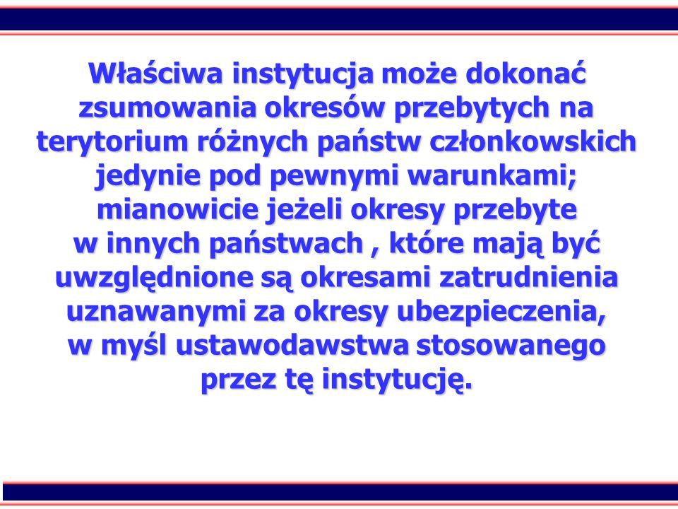 9 Właściwa instytucja może dokonać zsumowania okresów przebytych na terytorium różnych państw członkowskich jedynie pod pewnymi warunkami; mianowicie