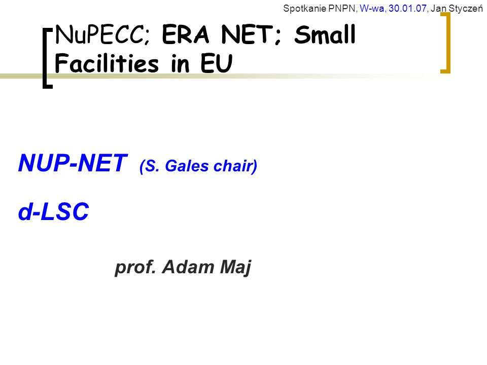 NuPECC; ERA NET; Small Facilities in EU NUP-NET (S.