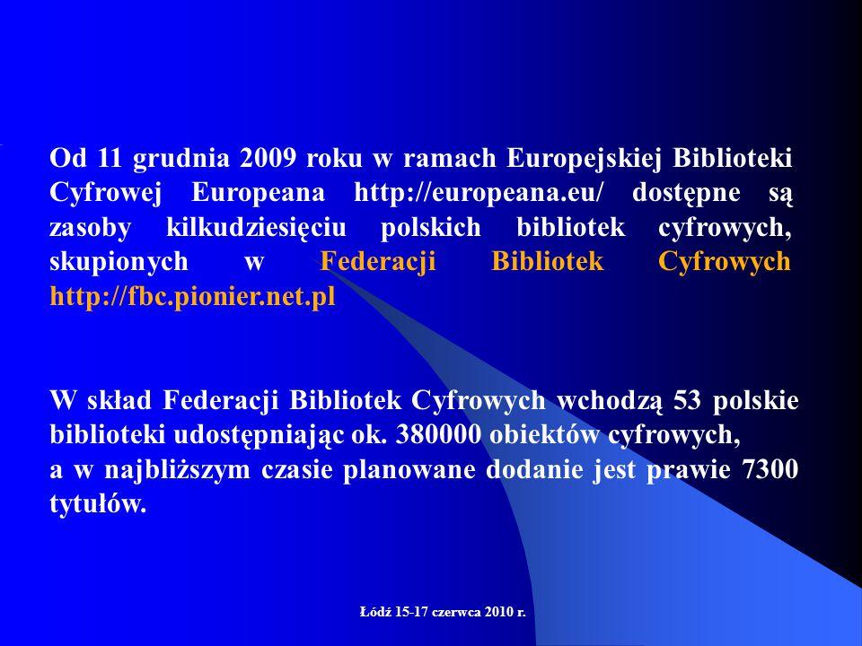 Łódź 15-17 czerwca 2010 r. Europeana, europejska multimedialna biblioteka cyfrowa Europeana została zainicjowana w 2005 r. Ideę, przy poparciu Parlame