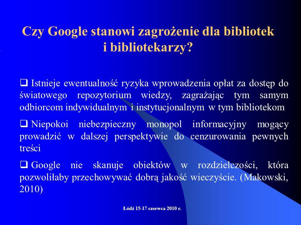 Łódź 15-17 czerwca 2010 r. Ambicje Google'a: to stworzenie gigantycznej internetowej biblioteki Google Books zawierającej zeskanowane książki autorów