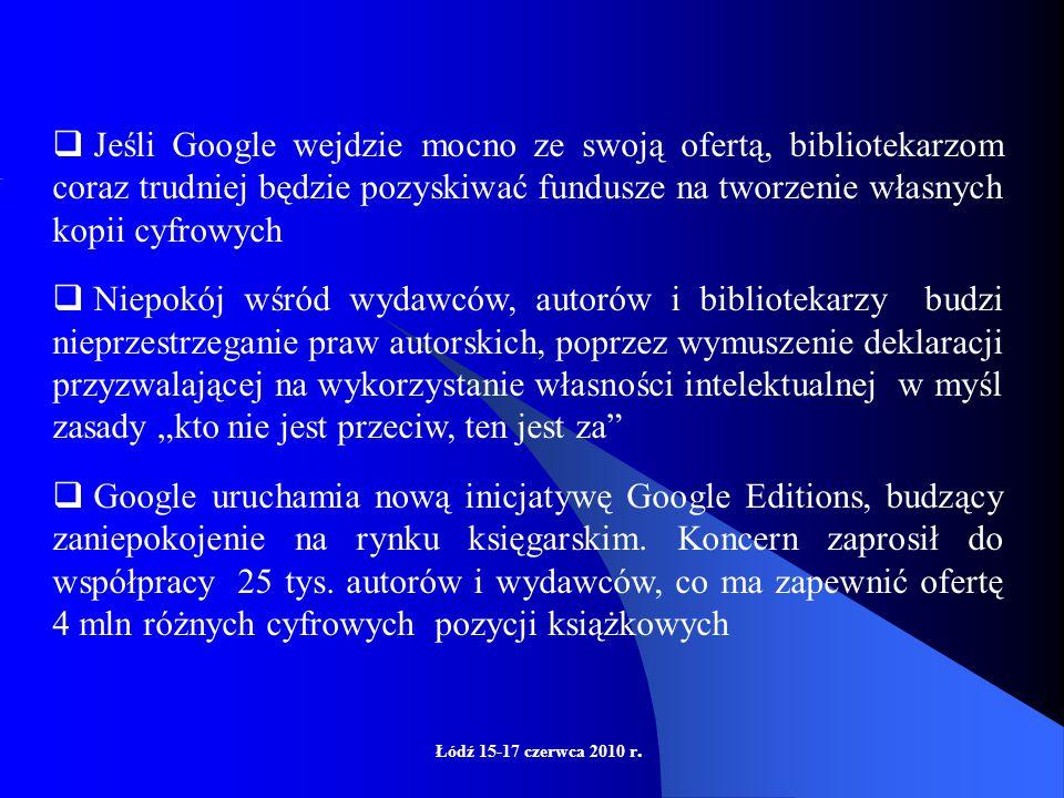 Łódź 15-17 czerwca 2010 r. Czy Google stanowi zagrożenie dla bibliotek i bibliotekarzy?  Istnieje ewentualność ryzyka wprowadzenia opłat za dostęp do
