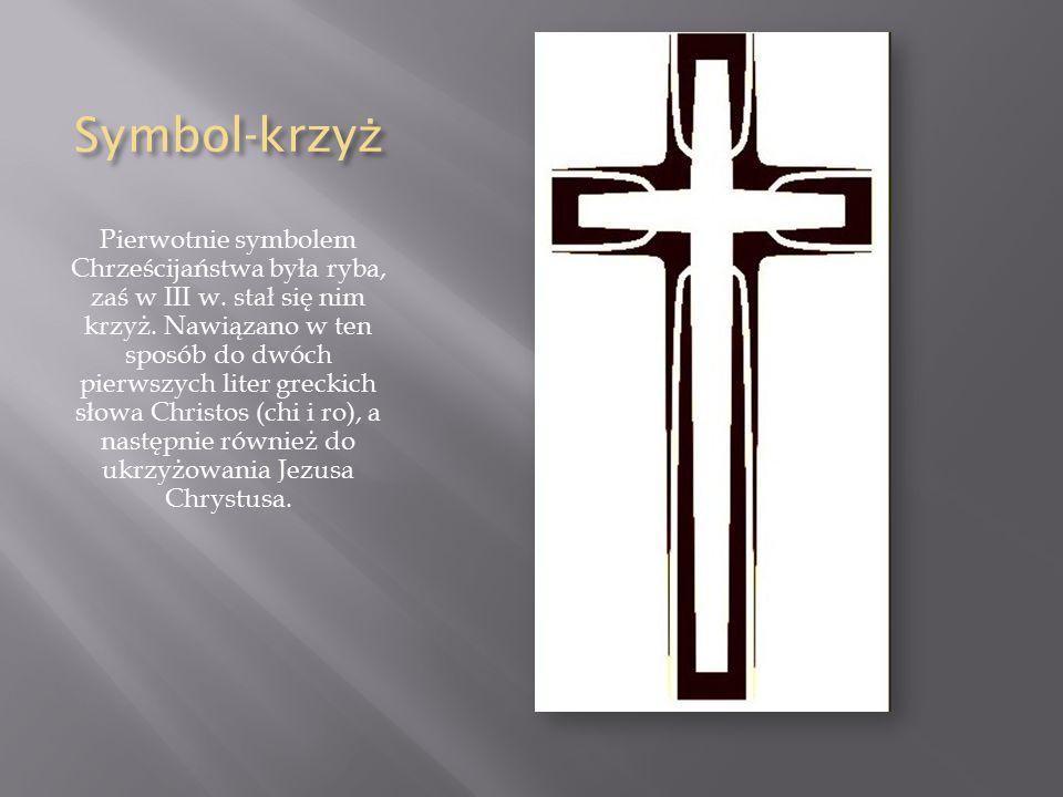 Symbol-krzy ż Pierwotnie symbolem Chrześcijaństwa była ryba, zaś w III w.