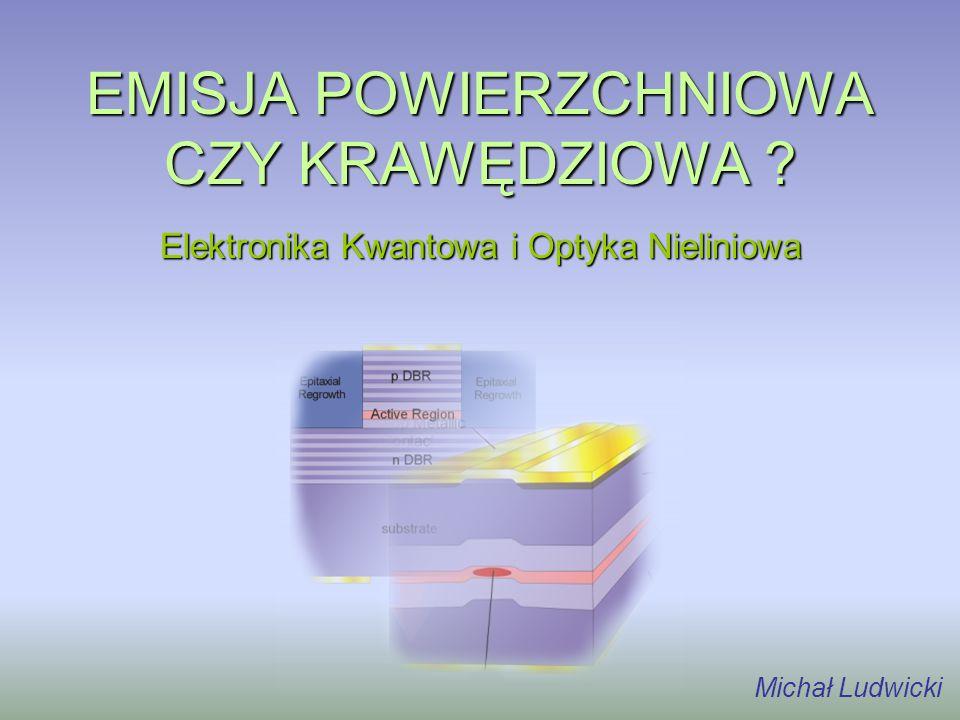 EMISJA POWIERZCHNIOWA CZY KRAWĘDZIOWA ? Elektronika Kwantowa i Optyka Nieliniowa Michał Ludwicki
