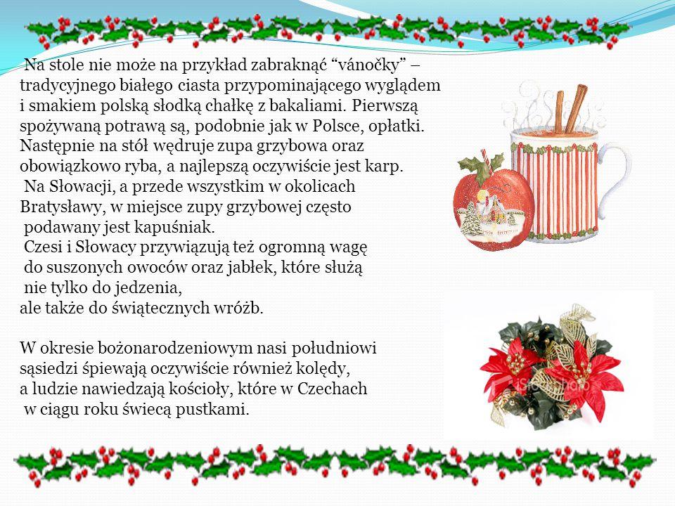Boże Narodzenie w CZECHACH i na SŁOWACJI Okres Bożego Narodzenia jest w Republice Czeskiej okresem szczególnym. Święta są tu czasem wzajemnych spotkań