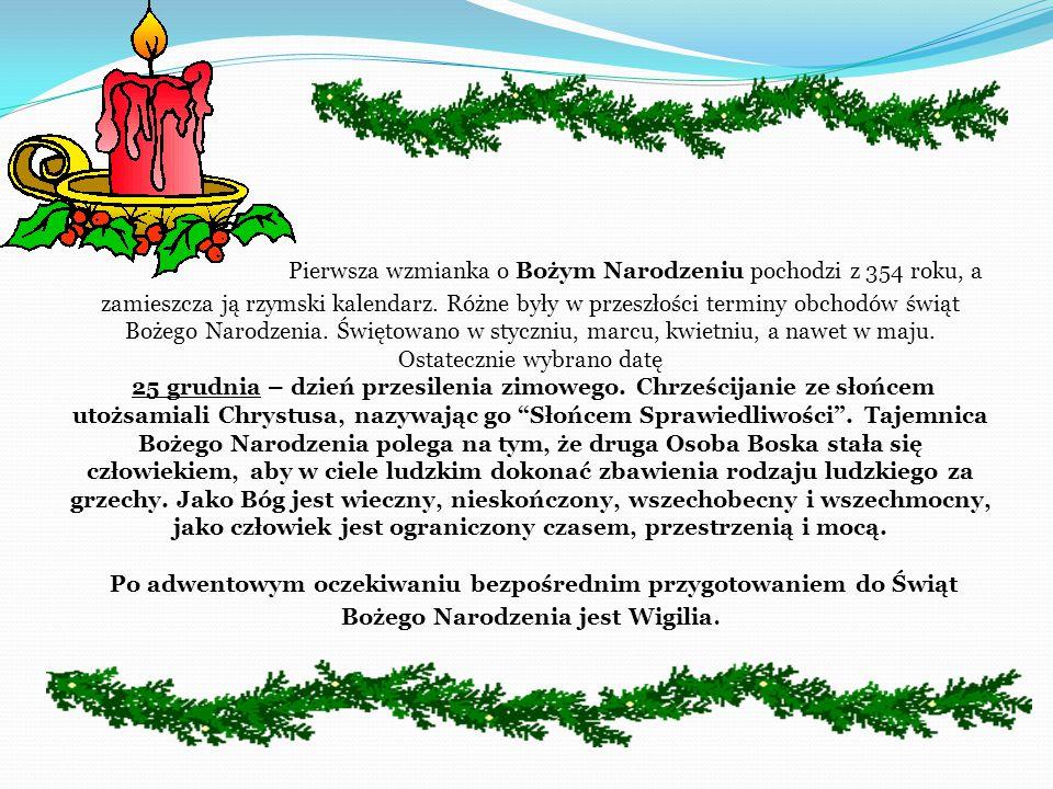 Pierwsza wzmianka o Bożym Narodzeniu pochodzi z 354 roku, a zamieszcza ją rzymski kalendarz.