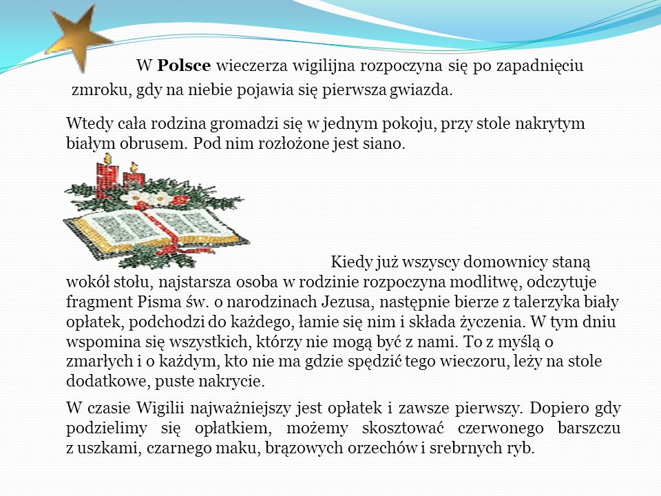 W Polsce wieczerza wigilijna rozpoczyna się po zapadnięciu zmroku, gdy na niebie pojawia się pierwsza gwiazda.