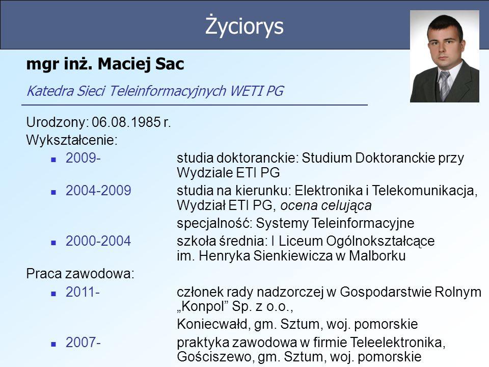 mgr inż. Maciej Sac Katedra Sieci Teleinformacyjnych WETI PG Urodzony: 06.08.1985 r. Wykształcenie: 2009-studia doktoranckie: Studium Doktoranckie prz