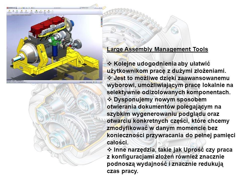 Large Assembly Management Tools  Kolejne udogodnienia aby ułatwić użytkownikom pracę z dużymi złożeniami.