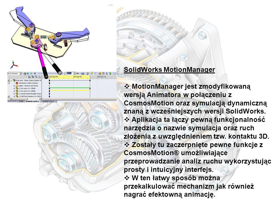 SolidWorks MotionManager  MotionManager jest zmodyfikowaną wersją Animatora w połączeniu z CosmosMotion oraz symulacją dynamiczną znaną z wcześniejszych wersji SolidWorks.