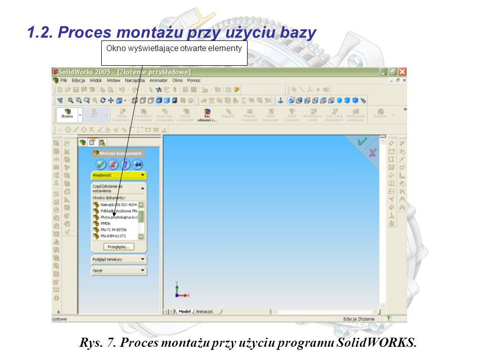 1.2. Proces montażu przy użyciu bazy Okno wyświetlające otwarte elementy Rys.