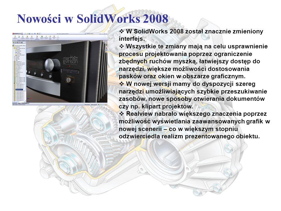 Nowości w SolidWorks 2008  W SolidWorks 2008 został znacznie zmieniony interfejs.