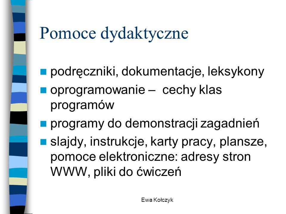 Ewa Kołczyk Pomoce dydaktyczne podręczniki, dokumentacje, leksykony oprogramowanie – cechy klas programów programy do demonstracji zagadnień slajdy, i