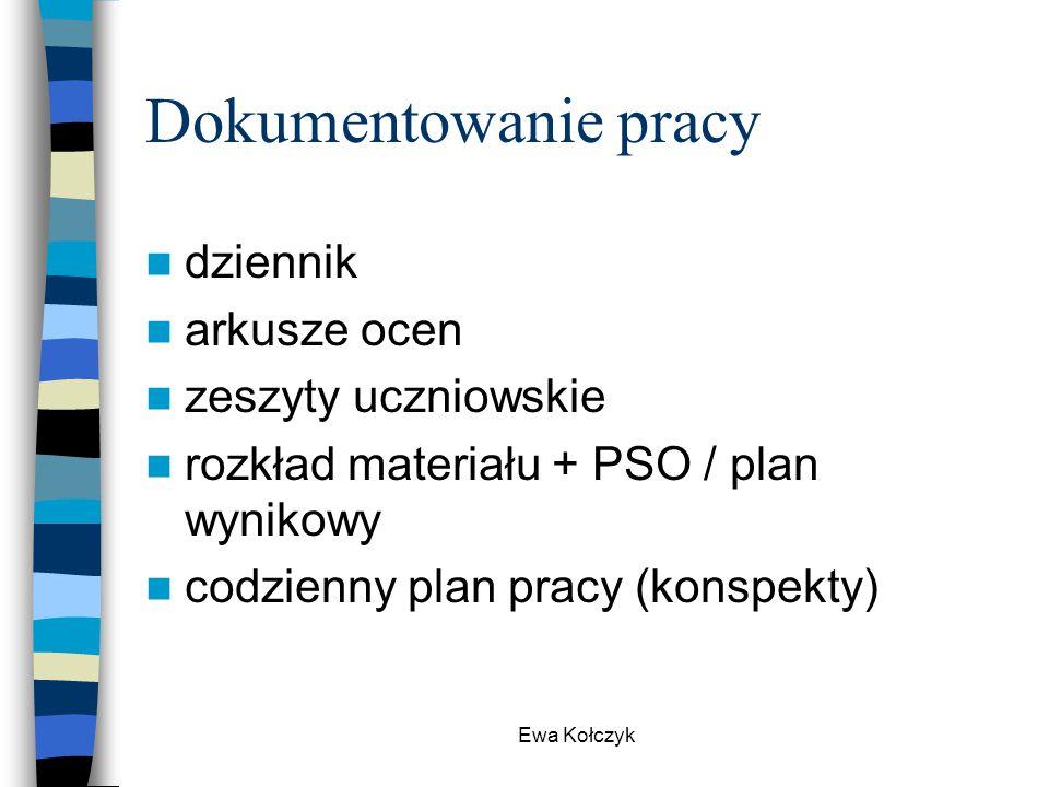 Ewa Kołczyk Dokumentowanie pracy dziennik arkusze ocen zeszyty uczniowskie rozkład materiału + PSO / plan wynikowy codzienny plan pracy (konspekty)