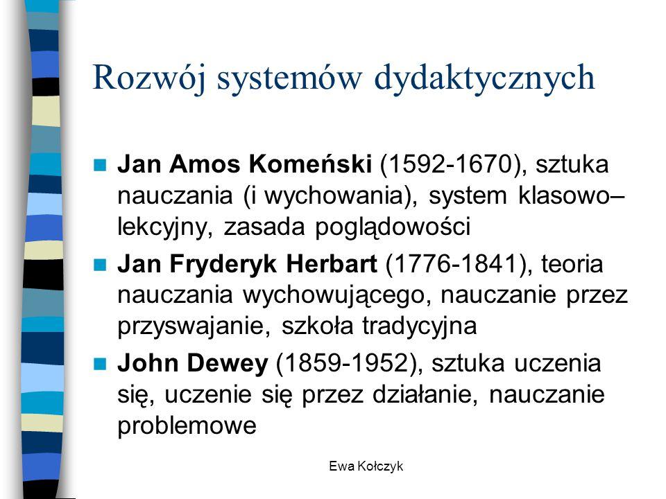 Ewa Kołczyk Rozwój systemów dydaktycznych Jan Amos Komeński (1592-1670), sztuka nauczania (i wychowania), system klasowo– lekcyjny, zasada poglądowośc