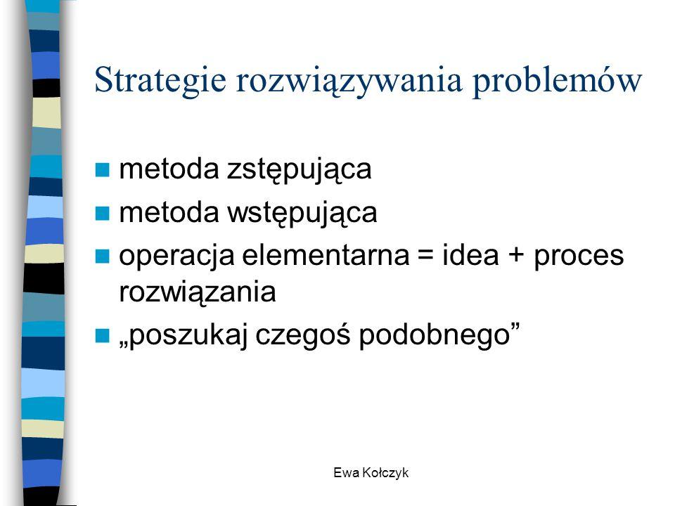 """Ewa Kołczyk Strategie rozwiązywania problemów metoda zstępująca metoda wstępująca operacja elementarna = idea + proces rozwiązania """"poszukaj czegoś po"""