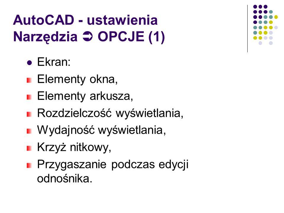 AutoCAD - ustawienia Narzędzia  OPCJE (1) Ekran: Elementy okna, Elementy arkusza, Rozdzielczość wyświetlania, Wydajność wyświetlania, Krzyż nitkowy, Przygaszanie podczas edycji odnośnika.