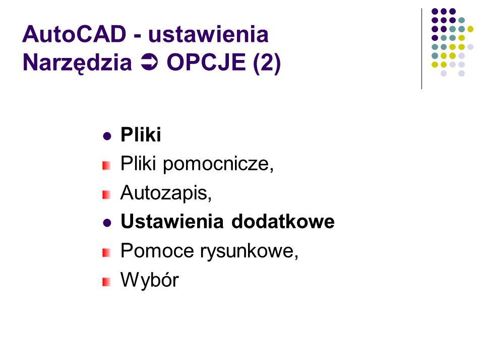 AutoCAD - ustawienia Narzędzia  OPCJE (2) Pliki Pliki pomocnicze, Autozapis, Ustawienia dodatkowe Pomoce rysunkowe, Wybór