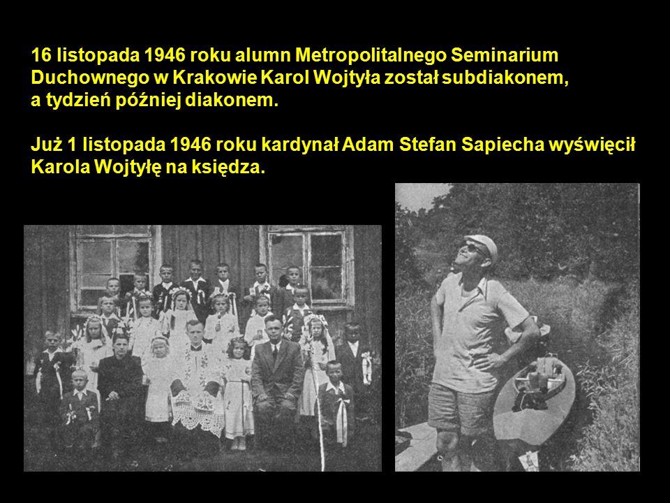 16 listopada 1946 roku alumn Metropolitalnego Seminarium Duchownego w Krakowie Karol Wojtyła został subdiakonem, a tydzień później diakonem. Już 1 lis