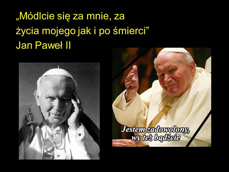 """80 """"Módlcie się za mnie, za życia mojego jak i po śmierci"""" Jan Paweł II"""