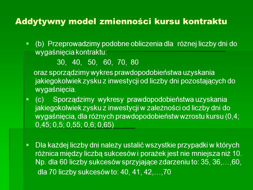 Addytywny model zmienności kursu kontraktu   (b) Przeprowadzimy podobne obliczenia dla różnej liczby dni do wygaśnięcia kontraktu: 30, 40, 50, 60, 7