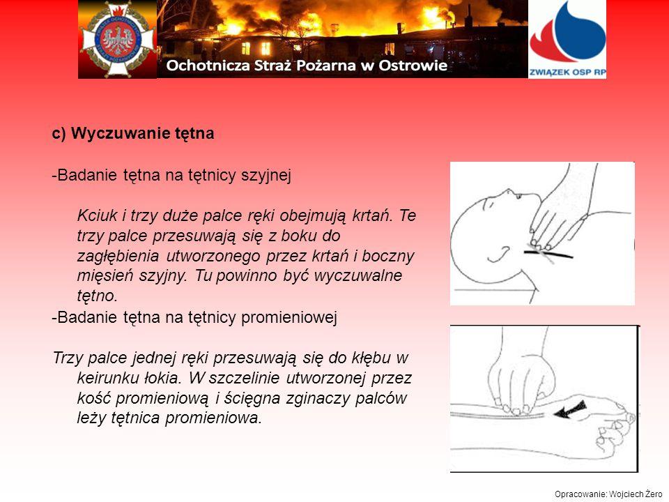 Opracowanie: Wojciech Żero c) Wyczuwanie tętna -Badanie tętna na tętnicy szyjnej Kciuk i trzy duże palce ręki obejmują krtań.