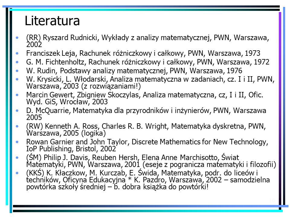 10 Literatura (RR) Ryszard Rudnicki, Wykłady z analizy matematycznej, PWN, Warszawa, 2002 Franciszek Leja, Rachunek różniczkowy i całkowy, PWN, Warszawa, 1973 G.