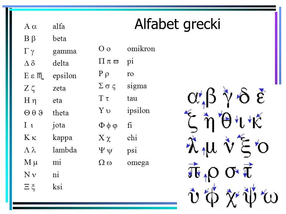 11 Alfabet grecki  alfa  beta  gamma  delta  e epsilon  zeta  eta  theta  jota  kappa  lambda  mi  ni  ksi  omikron  pi  ro  sigma  tau  ipsilon  fi  chi  psi  omega