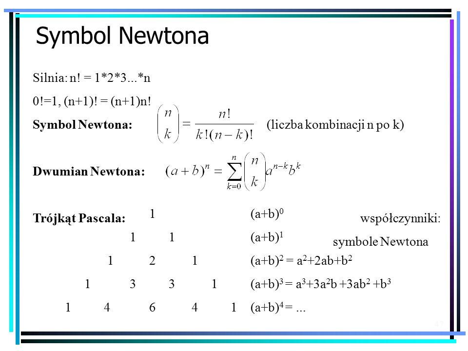 47 Symbol Newtona Silnia: n.= 1*2*3...*n 0!=1, (n+1).