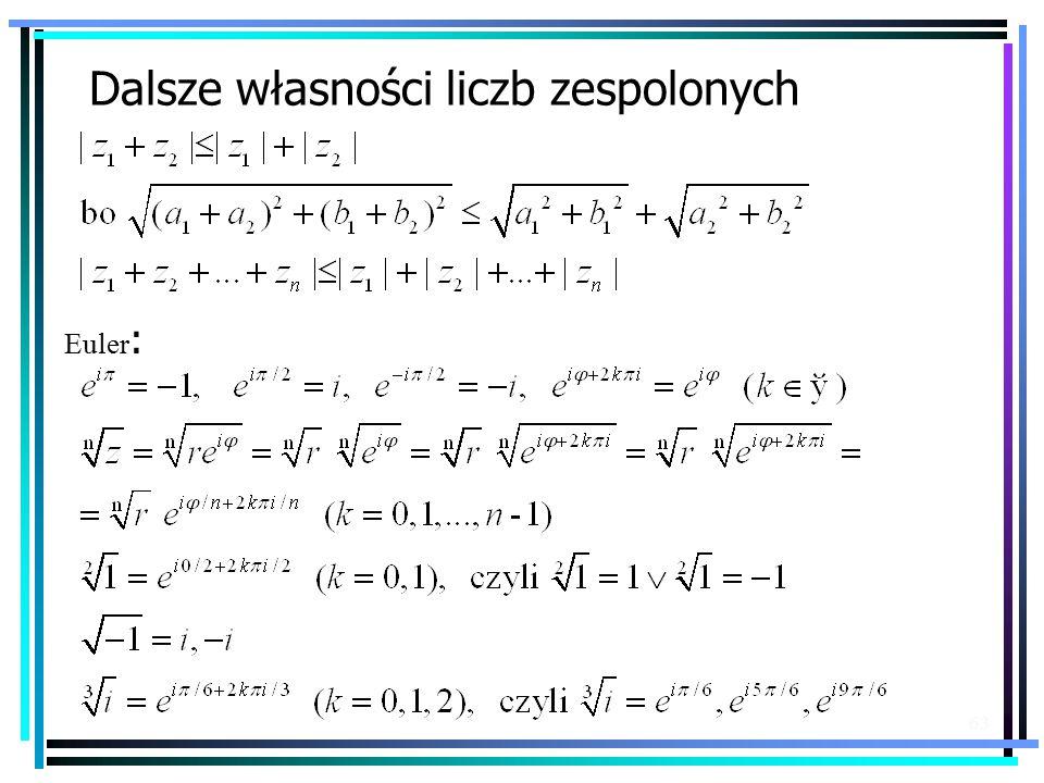 63 Dalsze własności liczb zespolonych Euler :