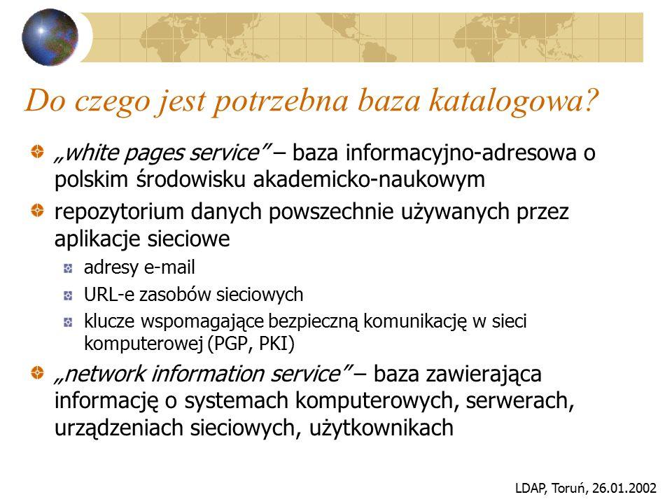 """LDAP, Toruń, 26.01.2002 Do czego jest potrzebna baza katalogowa? """"white pages service"""" – baza informacyjno-adresowa o polskim środowisku akademicko-na"""