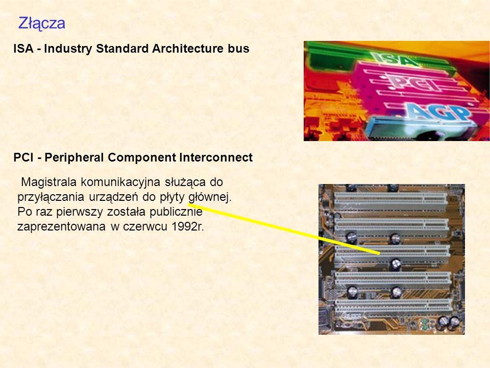 Złącza PCI - Peripheral Component Interconnect ISA - Industry Standard Architecture bus Magistrala komunikacyjna służąca do przyłączania urządzeń do p