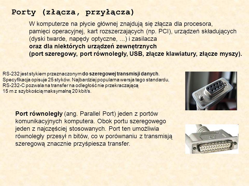 Porty (złącza, przyłącza) W komputerze na płycie głównej znajdują się złącza dla procesora, pamięci operacyjnej, kart rozszerzających (np. PCI), urząd