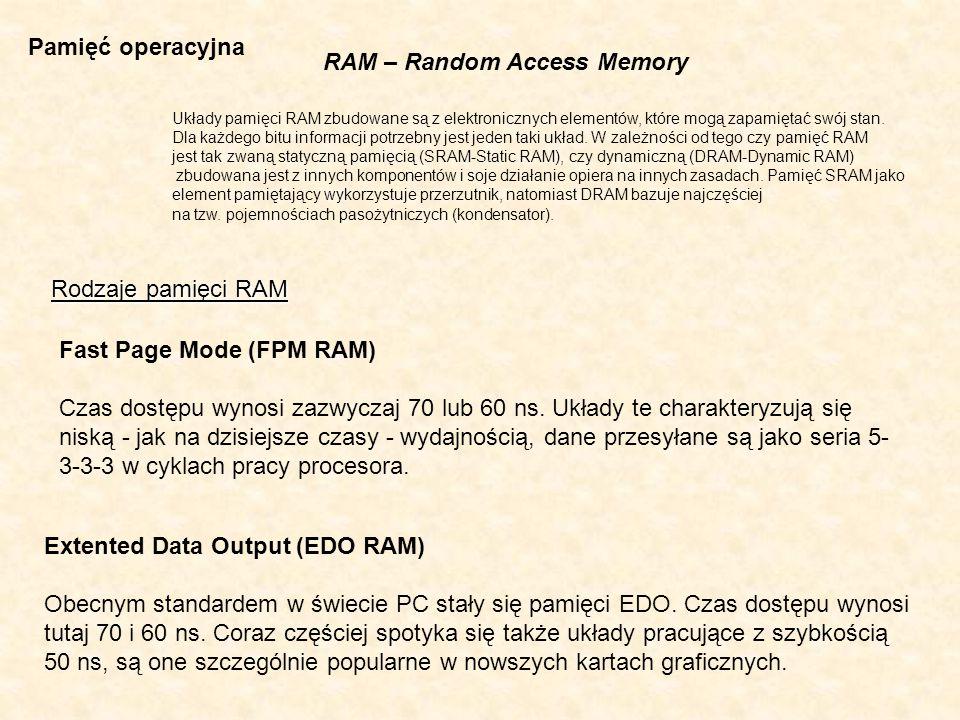 Pamięć operacyjna RAM – Random Access Memory Układy pamięci RAM zbudowane są z elektronicznych elementów, które mogą zapamiętać swój stan. Dla każdego