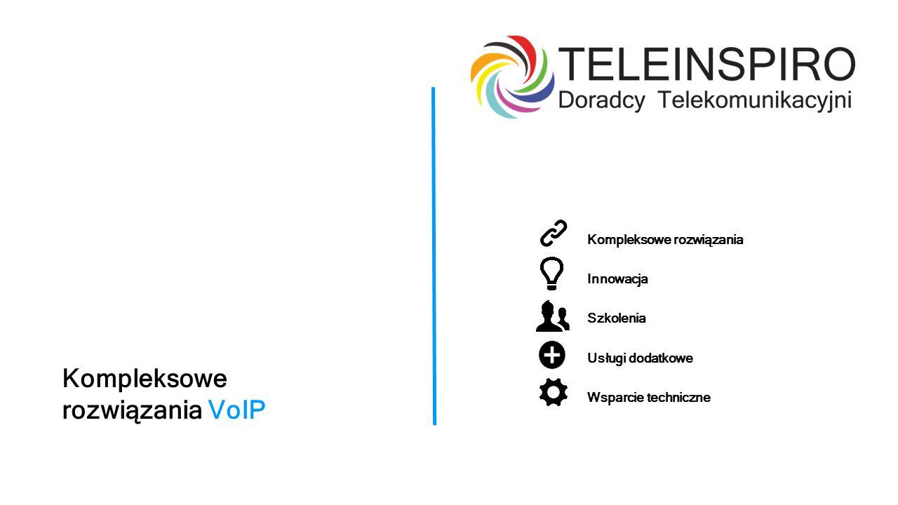 Kompleksowe rozwiązania VoIP Kompleksowe rozwiązania Innowacja Szkolenia Usługi dodatkowe Wsparcie techniczne