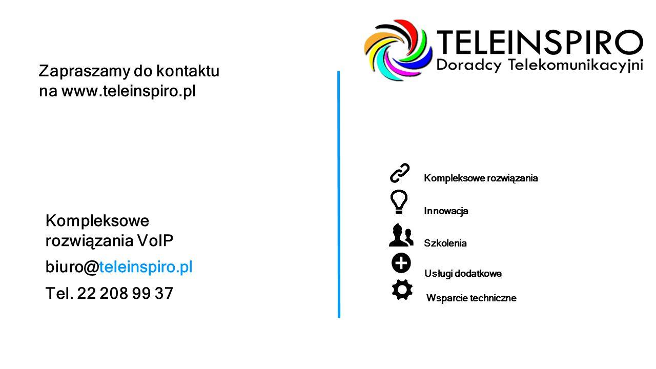 Kompleksowe rozwiązania VoIP biuro@teleinspiro.pl Tel. 22 208 99 37 Kompleksowe rozwiązania Innowacja Szkolenia Usługi dodatkowe Wsparcie techniczne Z