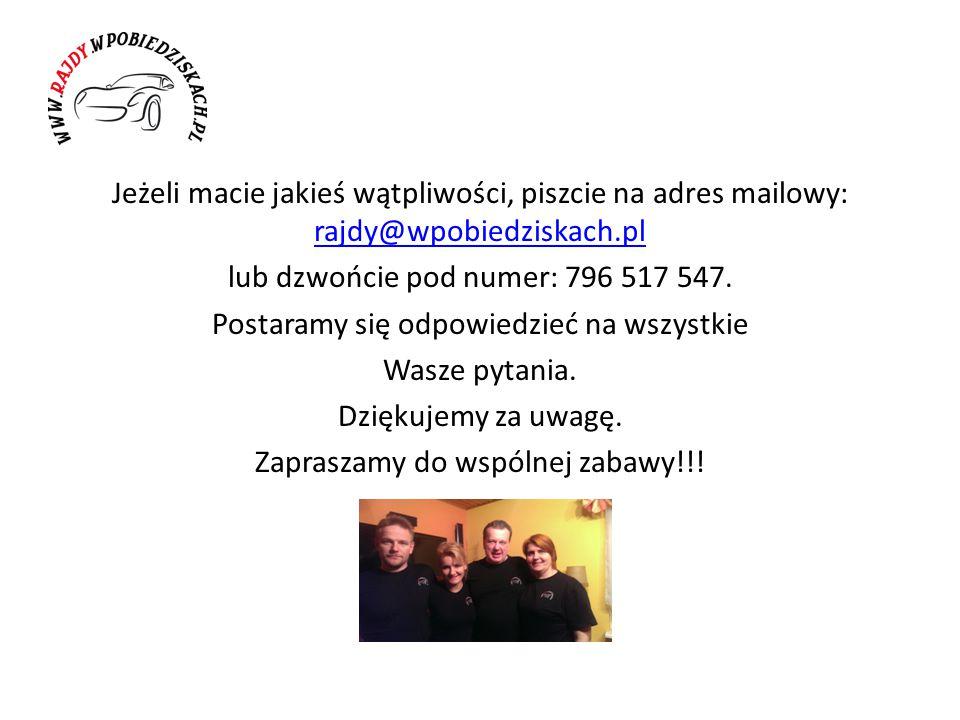 Jeżeli macie jakieś wątpliwości, piszcie na adres mailowy: rajdy@wpobiedziskach.pl rajdy@wpobiedziskach.pl lub dzwońcie pod numer: 796 517 547.