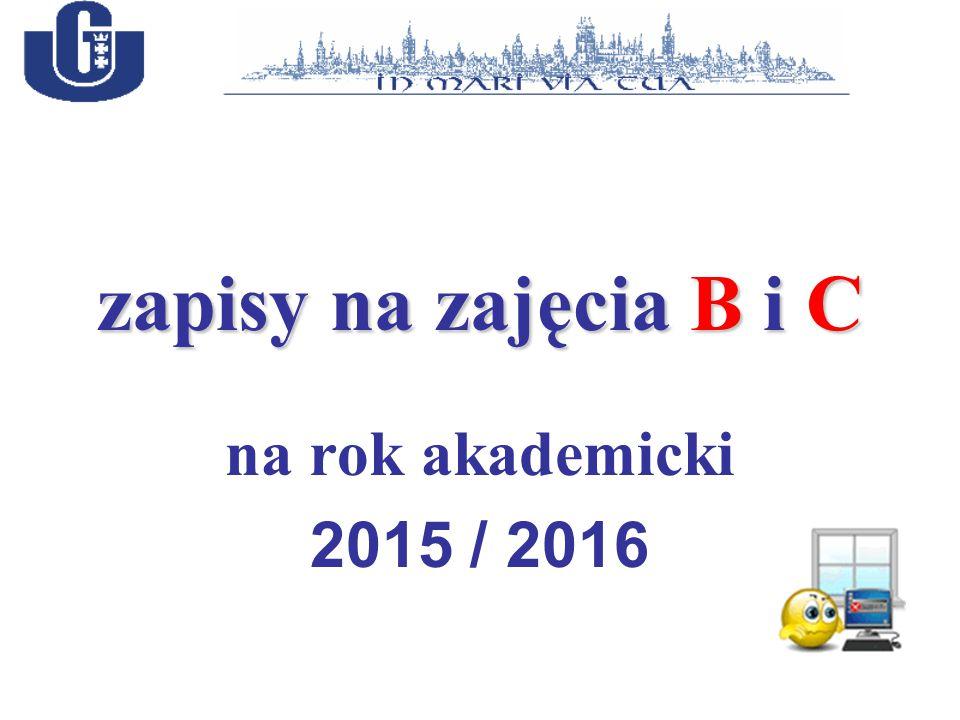 zapisy na zajęcia B i C na rok akademicki 2015 / 2016