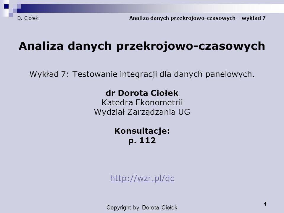 1 D. Ciołek Analiza danych przekrojowo-czasowych – wykład 7 Analiza danych przekrojowo-czasowych Wykład 7: Testowanie integracji dla danych panelowych