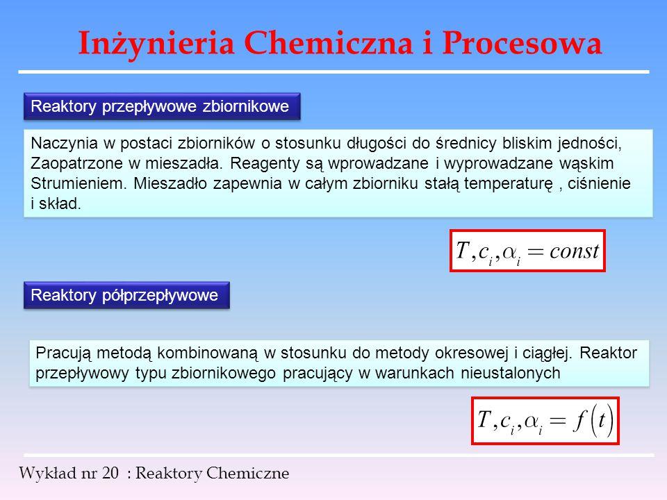 Inżynieria Chemiczna i Procesowa Wykład nr 20 : Reaktory Chemiczne Reaktory przepływowe zbiornikowe Naczynia w postaci zbiorników o stosunku długości