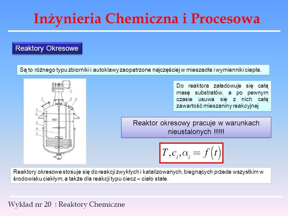Inżynieria Chemiczna i Procesowa Wykład nr 20 : Reaktory Chemiczne Reaktor zbiornikowy z idealnym mieszaniem Wprowadzone substraty zostają tuż przy wlocie całkowicie, jednorodnie wymieszane.