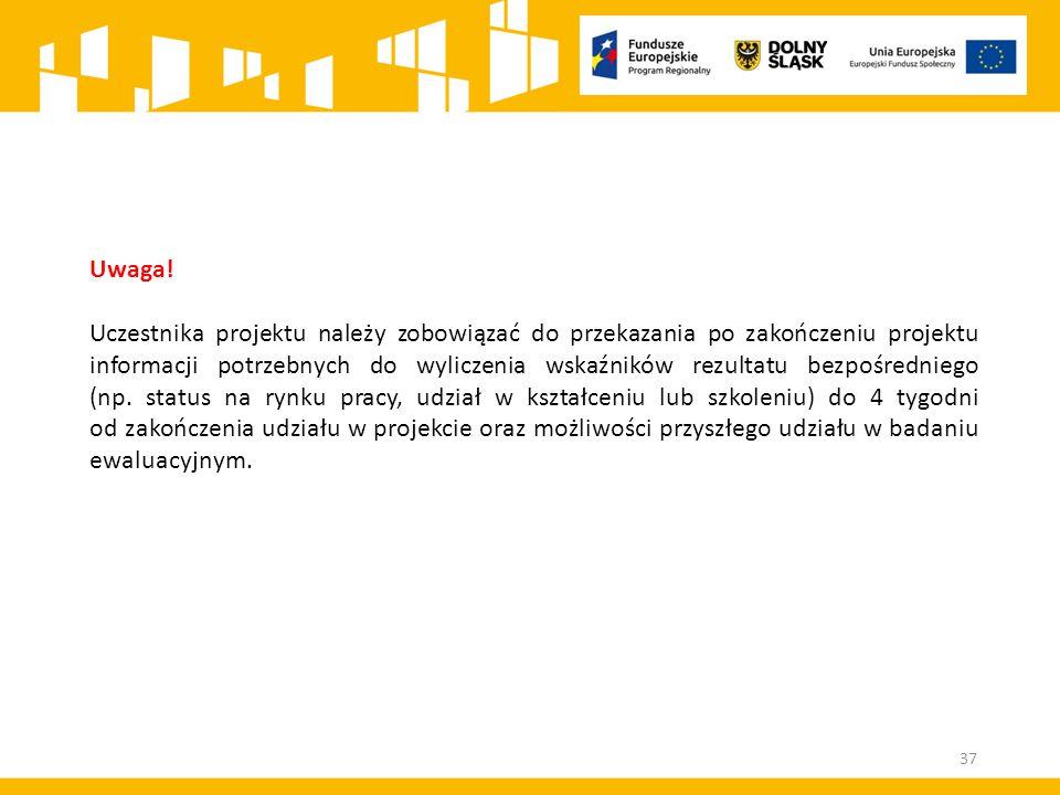 Uwaga! Uczestnika projektu należy zobowiązać do przekazania po zakończeniu projektu informacji potrzebnych do wyliczenia wskaźników rezultatu bezpośre
