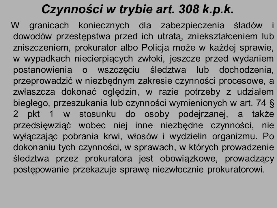 Czynności w trybie art. 308 k.p.k. W granicach koniecznych dla zabezpieczenia śladów i dowodów przestępstwa przed ich utratą, zniekształceniem lub zni