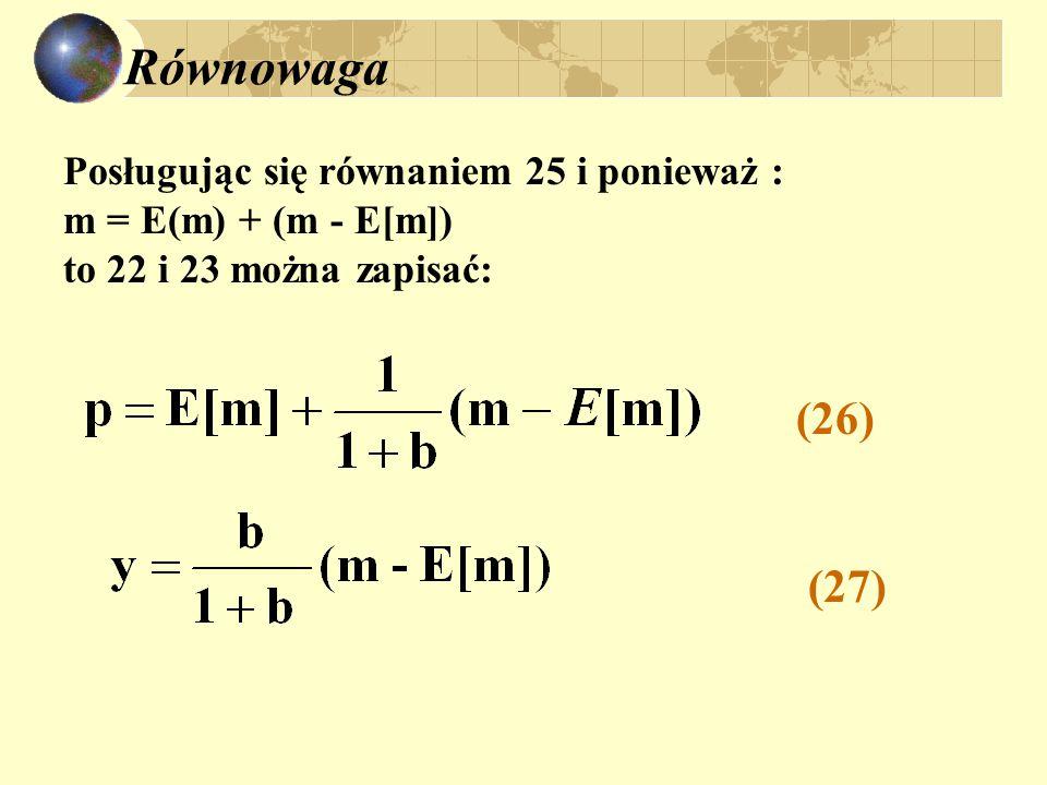 Równowaga Posługując się równaniem 25 i ponieważ : m = E(m) + (m - E[m]) to 22 i 23 można zapisać: (26) (27)