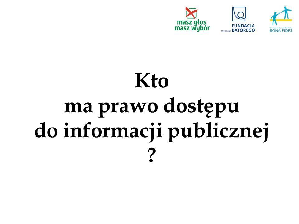 Kto ma prawo dostępu do informacji publicznej ?