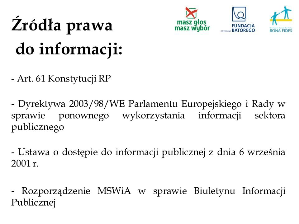 Źródła prawa do informacji: - Art. 61 Konstytucji RP - Dyrektywa 2003/98/WE Parlamentu Europejskiego i Rady w sprawie ponownego wykorzystania informac