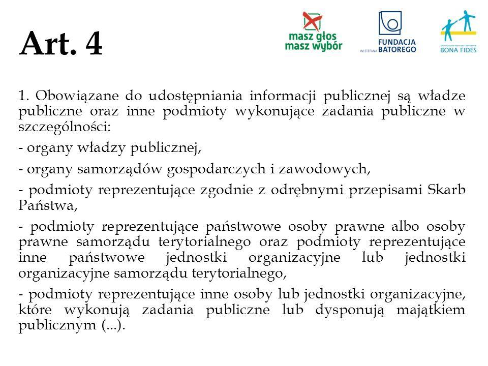 Art. 4 1. Obowiązane do udostępniania informacji publicznej są władze publiczne oraz inne podmioty wykonujące zadania publiczne w szczególności: - org