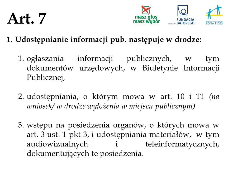 Art. 7 1.Udostępnianie informacji pub. następuje w drodze: 1.ogłaszania informacji publicznych, w tym dokumentów urzędowych, w Biuletynie Informacji P