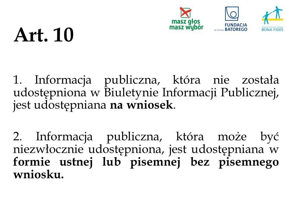 Art. 10 1. Informacja publiczna, która nie została udostępniona w Biuletynie Informacji Publicznej, jest udostępniana na wniosek. 2. Informacja public